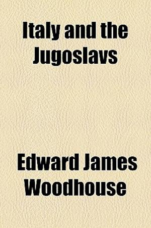 Italy and the Jugoslavs af Edward James Woodhouse