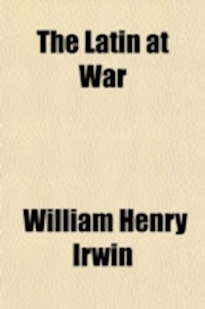 The Latin at War af Will Irwin, William Henry Irwin