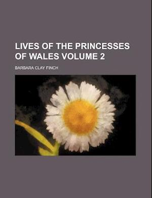 Lives of the Princesses of Wales Volume 2 af Barbara Clay Finch