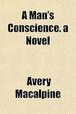A Man's Conscience. a Novel af Avery Macalpine