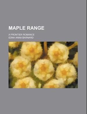 Maple Range; A Frontier Romance af Edna A. Barnard