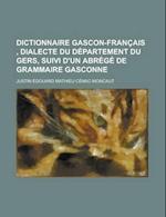 Dictionnaire Gascon-Francais, Dialecte Du Departement Du Gers, Suivi D'Un Abrege de Grammaire Gasconne af Robert Morse Woodbury, Justin Cenac-Moncaut