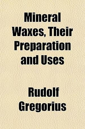 Mineral Waxes, Their Preparation and Uses af Rudolf Gregorius