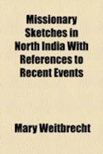 Missionary Sketches in North India with References to Recent Events af Mary Weitbrecht