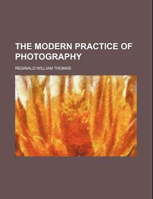 The Modern Practice of Photography af R. W. Thomas, Reginald William Thomas