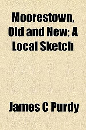Moorestown, Old and New; A Local Sketch af James C. Purdy