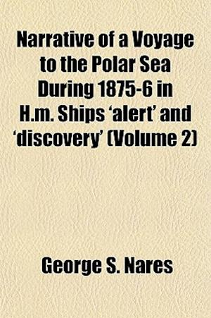 Narrative of a Voyage to the Polar Sea During 1875-6 in H.M. Ships 'Alert' and 'Discovery' (Volume 2) af George S. Nares