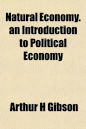 Natural Economy. an Introduction to Political Economy af Arthur H. Gibson