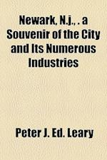 Newark, N.J., . a Souvenir of the City and Its Numerous Industries af Peter J. Leary