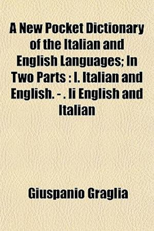 A New Pocket Dictionary of the Italian and English Languages; In Two Parts af Giuspanio Graglia