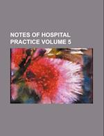 Notes of Hospital Practice Volume 5 af Samuel M. Miller, Books Group