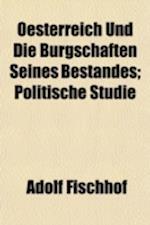 Oesterreich Und Die Burgschaften Seines Bestandes; Politische Studie af Adolf Fischhof