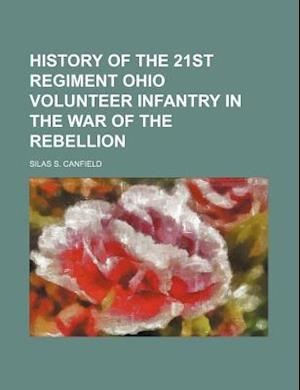 History of the 21st Regiment Ohio Volunteer Infantry in the War of the Rebellion af S. S. Canfield, Silas S. Canfield