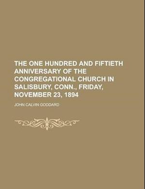 The One Hundred and Fiftieth Anniversary of the Congregational Church in Salisbury, Conn., Friday, November 23, 1894 af John Calvin Goddard