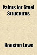 Paints for Steel Structures af Houston Lowe