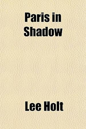 Paris in Shadow af Lee Holt