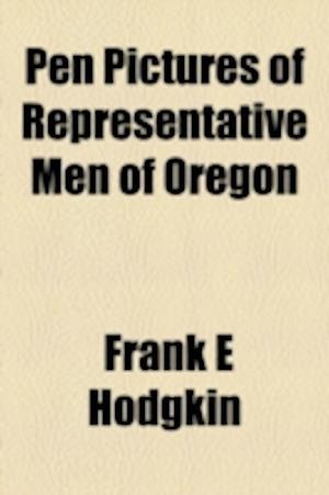 Pen Pictures of Representative Men of Oregon af Frank E. Hodgkin