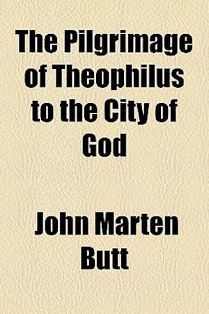 The Pilgrimage of Theophilus to the City of God af John Marten Butt