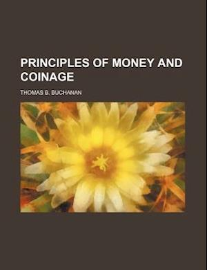 Principles of Money and Coinage af Thomas B. Buchanan