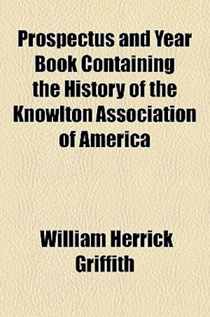 Prospectus and Year Book Containing the History of the Knowlton Association of America af William Herrick Griffith