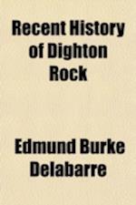 Recent History of Dighton Rock af Edmund Burke Delabarre