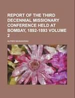 Report of the Third Decennial Missionary Conference Held at Bombay, 1892-1893 Volume 2 af Decennial Missionary Conference, Alfred Mainwaring