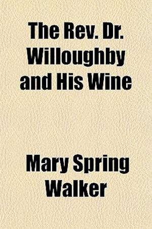 The REV. Dr. Willoughby and His Wine af Mary Spring Walker