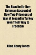The Road to En-Dor; Being an Account of How Two Prisoners of War at Yozgad in Turkey Won Their Way to Freedom af Elias Henry Jones