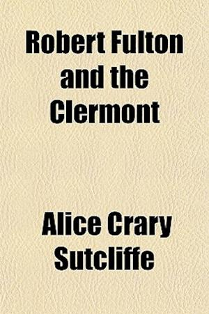 Robert Fulton and the Clermont af Alice Crary Sutcliffe