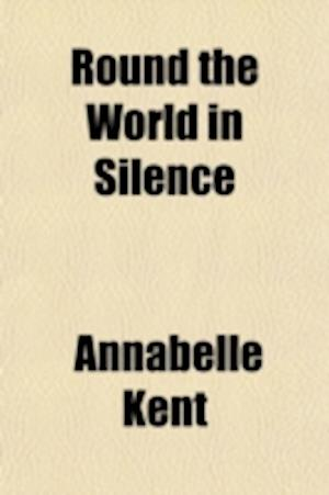 Round the World in Silence af Annabelle Kent