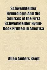 Schwenkfelder Hymnology; And the Sources of the First Schwenkfelder Hymn-Book Printed in America af Allen Anders Seipt