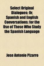 Select Original Dialogues; Or, Spanish and English Conversations af Jos Antonio Pizarro, Jose Antonio Pizarro