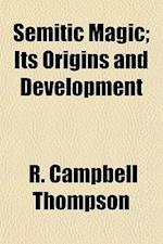 Semitic Magic; Its Origins and Development af R. Campbell Thompson