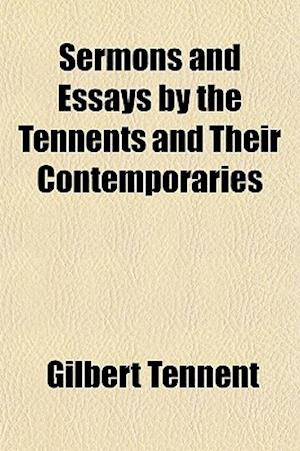 Sermons and Essays by the Tennents and Their Contemporaries af Gilbert Tennent
