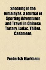 Shooting in the Himalayas. a Journal of Sporting Adventures and Travel in Chinese Tartary, Ladac, Thibet, Cashmere, af Frederick Markham