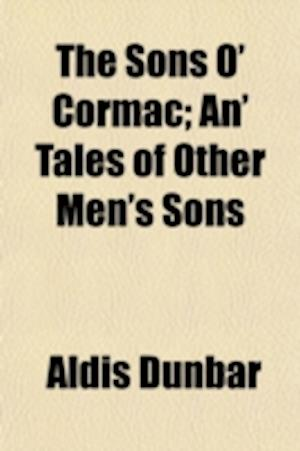 The Sons O' Cormac; An' Tales of Other Men's Sons af Aldis Dunbar