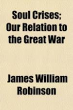 Soul Crises; Our Relation to the Great War af James William Robinson