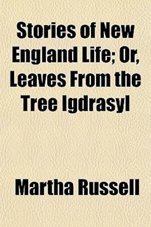 Stories of New England Life; Or, Leaves from the Tree Igdrasyl af Martha Russell