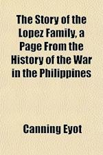 The Story of the Lopez Family, a Page from the History of the War in the Philippines af Canning Eyot