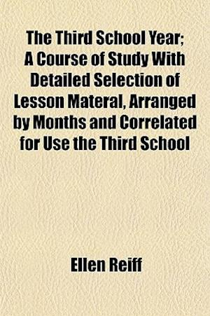 The Third School Year; A Course of Study with Detailed Selection of Lesson Materal, Arranged by Months and Correlated for Use the Third School af Ellen Reiff