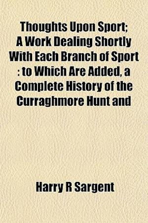 Thoughts Upon Sport; A Work Dealing Shortly with Each Branch of Sport af Harry R. Sargent