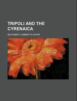 Tripoli and the Cyrenaica af R. Lambert Playfair, Robert Lambert Playfair
