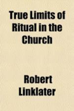 True Limits of Ritual in the Church af Robert Linklater