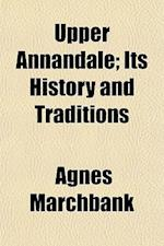 Upper Annandale; Its History and Traditions af Agnes Marchbank