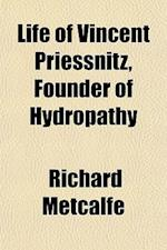 Life of Vincent Priessnitz, Founder of Hydropathy af Richard Metcalfe