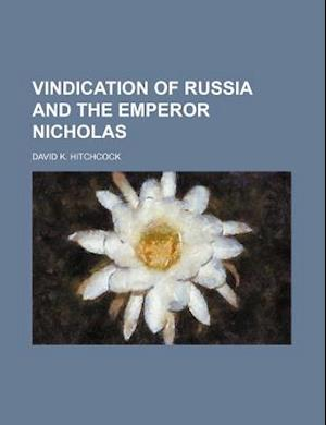 Vindication of Russia and the Emperor Nicholas af David K. Hitchcock