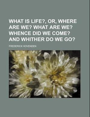 What Is Life?, Or, Where Are We?; What Are We? Whence Did We Come? and Whither Do We Go? af Frederick Hovenden