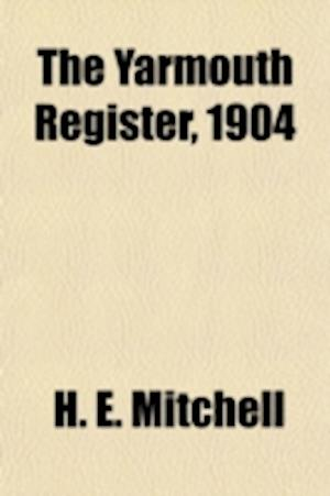 The Yarmouth Register, 1904 af Books Group, H. E. Mitchell