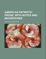 American Patriotic Prose, with Notes and Biographies af Augustus White Long