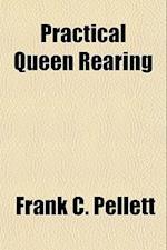 Practical Queen Rearing af Frank C. Pellett